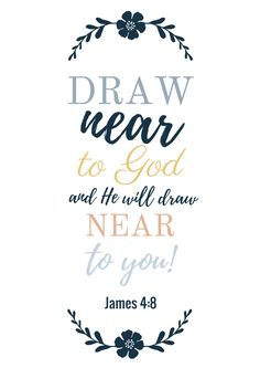 Draw Near To God and He Will Draw Near to You! James 4:8. A beautiful promise our Heavenly Father gives us! This is one step in becoming a True Disciple of Christ!