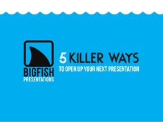 Big Fish Presentations + Follow 5 killer ways to open up your next presentation  Did you know modern statistics state that you have 60 seconds or less to capture your audience's attention? .