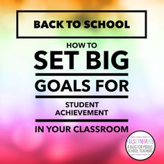 Back to School: Setting Big Goals for Student Achievement in Your Classroom #middleschool #classroomgoals #goalsetting #biggoals #studentachievement #teacherprep #backtoschool