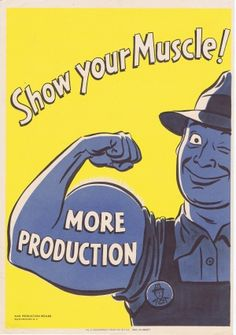 """American WWII poster, """"Show your Muscle! More Production"""" - War Production Board, 1942"""