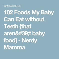 102 Foods My Baby Can Eat without Teeth {that aren't baby food} - Nerdy Mamma