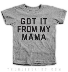 Got It From My Mama Kids Tees
