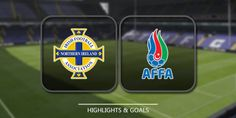 Northern Ireland vs Azerbaijan Highlights and Full Match Competition: WC Qualification Europe Date: 11 November 2016 Stadium: Windsor Park (Belfast)