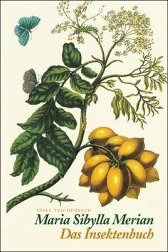 Das Insektenbuch. Metamorphosis insectorum Surinamensium. by Maria Sibylla Merian, http://www.amazon.com/dp/3458345701/ref=cm_sw_r_pi_dp_W0Ywrb163KDKE/179-5687278-6952840