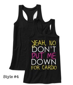 "Pitch Perfect Workout Tank ""Yeah, No Don't Put Me Down for Cardio"" oh my glob I want this Workout Attire, Workout Gear, Cardio Workouts, Pitch Perfect, Perfect Fit, Cool Shirts, Funny Shirts, Awesome Shirts, Fat Amy"
