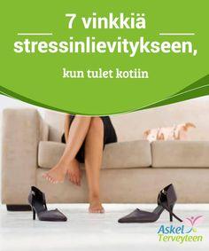 7 vinkkiä stressinlievitykseen, kun tulet kotiin   Siksi #annamme sinulle muutaman #yksinkertaisen vinkin #stressinlievitykseen, kun tulet kotiin.  #Terveellisetelämäntavat