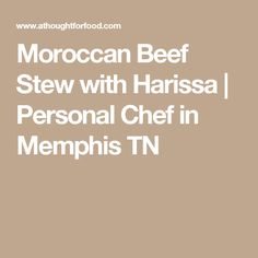 Moroccan Beef Stew with Harissa | Personal Chef in Memphis TN