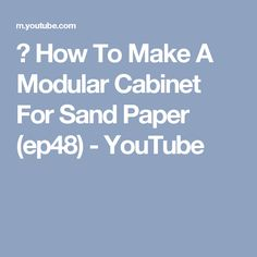 Ⓕ How To Make A Modular Cabinet For Sand Paper (ep48) - YouTube