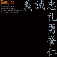 The seven virtues of Bushido   http://www.cafepress.com/samuraitshirtslabo/11638213