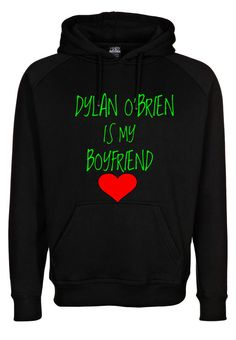 Dylan O-Brien is my Boyfriend Hooded Sweatshirt-if any of my friend want to get me this for my birthday you know-hint hint