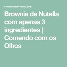 Brownie de Nutella com apenas 3 ingredientes | Comendo com os Olhos