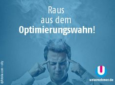 """""""Raus aus dem Optimierungswahn!""""  Alle #montagmorgenappetizer gibts auch auf unserem Twitter-Account @unternehmer_de #office #relax #optimize #job #tipps Office, Wicked, Relax, Twitter, Movies, Movie Posters, Fictional Characters, Inspiring Quotes, Things To Do"""