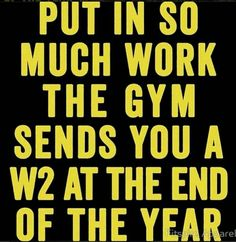 Put In So Much Work, The Gym Sends You A W2 At The End Of The Year (Yellow)…