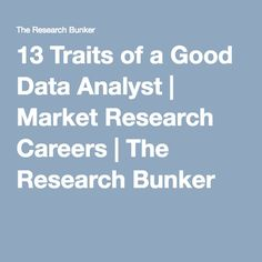 13 Traits of a Good Data Analyst | Market Research Careers | The Research Bunker