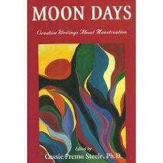 Moon Days: Creative Writings About Menstruation: Cassie Premo Steele Sacred Feminine, Divine Feminine, Moon Time, New Moon Rituals, Wisdom Books, Life Changing Books, Dark Moon, Rite Of Passage, Moon Goddess