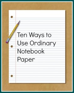 Blog, She Wrote: Ten Ways to Use Ordinary Notebook Paper