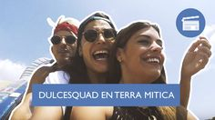 DULCESQUAD en TERRA MITICA - DULCEIDA