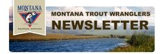 Montana Trout Wranglers Newsletter