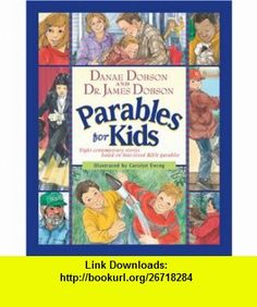 Parables for Kids (9781414302744) Danae Dobson, James C. Dobson, Carolyn Ewing , ISBN-10: 1414302746  , ISBN-13: 978-1414302744 ,  , tutorials , pdf , ebook , torrent , downloads , rapidshare , filesonic , hotfile , megaupload , fileserve