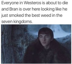 You had one job, Bran. Put down the bong and start pulling your weight, dude.