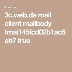 3c.web.de mail client mailbody tmai145fcd02b1ac6eb7 true