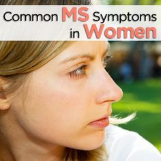 Common MS Symptoms in Women  Women have twice the chance that men do to develop MS. Learn about symptoms that women with MS commonly experience, such as muscle spasms, numbness, and pain.