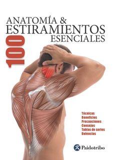 Seijas, Guillermo. Anatomía & 100 estiramientos esenciales.Badalona : Paidotribo, cop. 2015