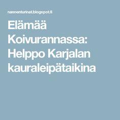 Elämää Koivurannassa: Helppo Karjalan kauraleipätaikina