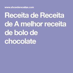 Receita de Receita de A melhor receita de bolo de chocolate