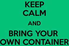 keep-calm-and-bring-your-own-container-8