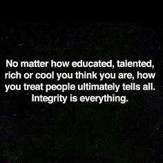 integrity + humility.                                                                                                                                                      More