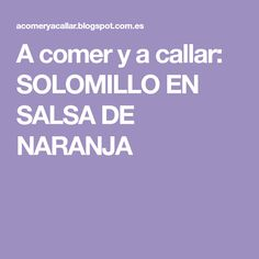 A comer y a callar: SOLOMILLO EN SALSA DE NARANJA