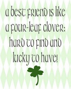 A best friend is like a four-leaf clover: hard to find and lucky to have! #StPatricksDay