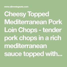 Cheesy Topped Mediterranean Pork Loin Chops - tender pork chops in a rich mediterranean sauce topped with cheese and broiled until melted. Boneless Pork Loin Chops, Tender Pork Chops, Slimming World Diet Plan, Slimming Eats, Easy Pork Chop Recipes, Pork Recipes, Mediterranean Sauce, Facebook Support, Stuffed Peppers