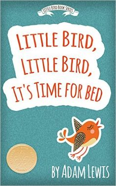 Little Bird, Little Bird, It's Time For Bed (Children's Short Bedtime Stories Animal Series Book 1) - Kindle edition by Adam Lewis. Children Kindle eBooks @ Amazon.com.