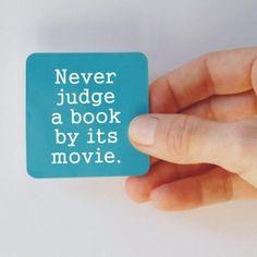"""""""Never judge a book by its movie"""" never. books are way more better :)"""
