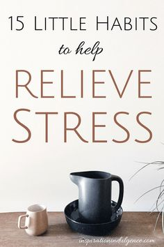"""15 little habits to help relieve stress."",Inspiration Indulgence. Routines, ideas, activities and worksheets to support your self-care. Tools that work well with motivation and inspirational quotes. For more great inspiration follow us at 1StrongWoman."