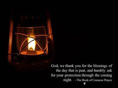 God, we thank you for the blessings of the day that is past, and humbly ask for your protection through the coming night. ~ The Book of Common Prayer Book Of Common Prayer, Evening Prayer, Little Prayer, The Book, Affirmations, Meditation, Prayers, Blessed, God