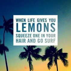 "More like, ""When life gives you lemons, go to Wow Wow Lemonade in Haleiwa and get you some bomb lemonade."""