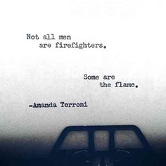 """""""Not all men are firefighters. Some are the flame.""""- Amanda Torroni #quotes #poetry #poems #love-quotes For more quotes and poems, follow us on Pinterest: www.pinterest.com/yourtango"""