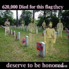 Honor the Confederate Veterans.....OMG......DON'T TELL THIS TO THE DAMN DEMOCRATS OR LIBERALS......THEY WOULD SAY YOUR OR CALL YOU A RACIST.....THAT'S HOW STUPID THEY ARE......THEY DON'T KNOW HISTORY OR THEY JUST WANT SOMETHING TO BITCH ABOUT....I WISH THEY'D GET A LIFE.....MAYBE THEN THEY WOULDN'T BE SO OFFENDED ALL THE TIME....GET IT.?