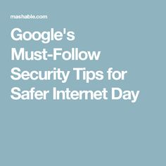 Google's Must-Follow Security Tips for Safer Internet Day