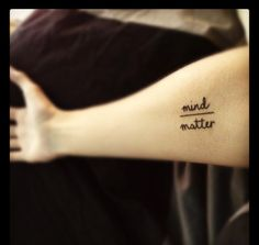 Mind over matter tattoo. definitely getting this when i turn 18