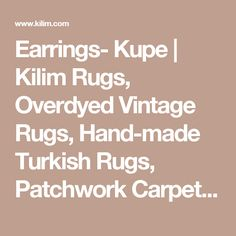 Earrings- Kupe | Kilim Rugs, Overdyed Vintage Rugs, Hand-made Turkish Rugs, Patchwork Carpets by Kilim.com
