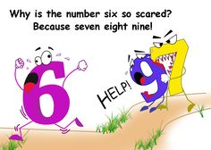 Why is the number six so scared? Because seven eight nine! --- Follow My Math Jokes Board for more Math Humor: http://www.pinterest.com/mathfilefolder/math-jokes-humor/ #MathHumor #MathJokes