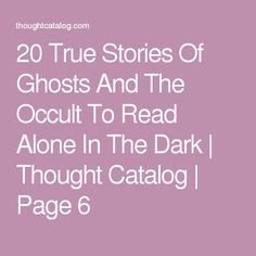 20 True Stories Of Ghosts And The Occult To Read Alone In The Dark | Thought Catalog | Page 6