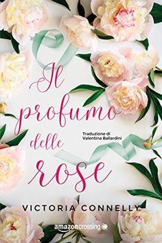 Segnalazione - IL PROFUMO DELLE ROSE di Victoria Connelly