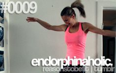 Reasons To Be Fit #0009 Endorphinaholic