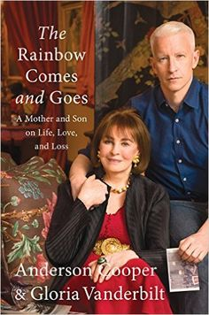 The Rainbow Comes and Goes: A Mother and Son On Life, Love, and Loss: Anderson Cooper, Gloria Vanderbilt: 9780062454942: Amazon.com: Books