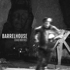 Barrelhouse - Chad Holmes